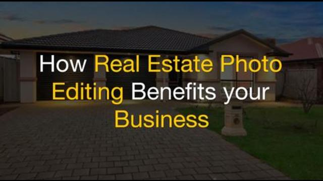 How Real Estate Photo Editing Benefits your Business