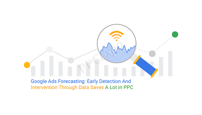 Google Ads Forecasting: Early Detection And Intervention Through Data Saves A Lot In PPC
